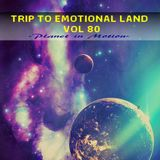 TRIP TO EMOTIONAL LAND VOL 80 - Planet in Motion -