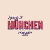 """München"" - UKWlativ IX (Staffel 2)"