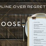 I Choose Part 3 Discipline over Regret
