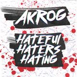 Akrog - Hateful Haters Hating