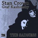 Stan Crown, Graf Kashinsky - The Sadness (Original Mix)