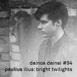 Dainos Dainai #94 Paulius Ilius: Bright Twilights