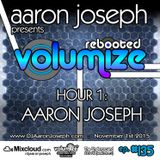 Volumize (Episode 135 - HOUR 1: AARON JOSEPH) (NOV 2015)