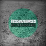 Irregular Crates Podcast 011