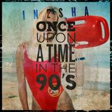"INESHA ""ONCE UPON A TIME IN THE 90'S"" MIX"