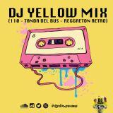 DJ YELLOW MIX (110 - REGGAETON RETRO - TANDA DEL BUS) 2018