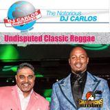 Notorious DJ Carlos - Undisputed Classic Reggae