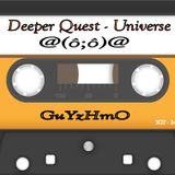 2014 Deeper Quest - Universe Guyzhmo Podcast