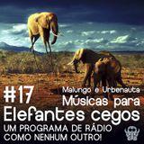Música Para Elefantes Cegos #17 - Ambientes Sonoros