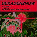 DEKADENZNOW VOLUME 51 BY ABIM (curah melodia mandiri)