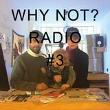 Why Not? Radio Show Nr. 03