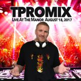 TPROMIX Live at Manor August 18, 2017