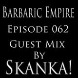 Barbaric Empire 062 (Guest Mix By Skanka!)