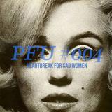 PFU #004: HEARTBREAK FOR SAD WOMEN