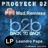Msd.Remixes b2b Leandro Papa [PROGTECH 02]