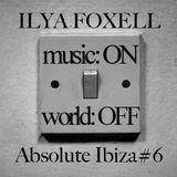 ILYA FOXELL - Absolute Ibiza#6