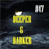 DEEPER & DARKER #47