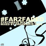 #Far2faded - Synthwave Mixtape {Vol.2}