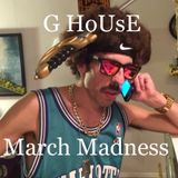 G House - March Madness