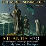 "THE MUSIC SOMMELIER -presents- ""ATLANTIS H2O"" A sensual watery Soundscape Gallery Event"