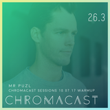 Chromacast 26.3 - MR PUZL - Chromacast Sessions 10.07 Warmup
