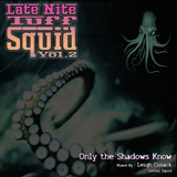 Late Nite Tough Squid - Vol2 - Only The Shadows Know - Leigh Cusack