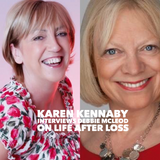 On Life After Loss. Karen Kennaby interviews Debbie McLeod