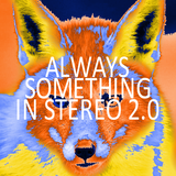 Always Something In Stereo 2.0 (1:18:37)