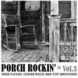 PORCH ROCKIN' Vol.3 - INDIE FLAVAS, GUITAR ROCK AND POP SMOOTHIES
