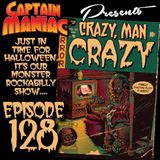 Episode 128 / Crazy Man Crazy