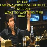 EP 115-  I am Changing dollar bills, That's All. Want to waste my time. Okay.