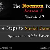 The Noemon Podcast - ep.39 (Season 3) (Guest Alpha Lover) - 4 steps to Social Game