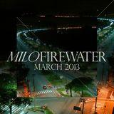 Milo Firewater - March 2013