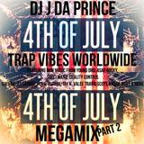 DJ J DA PRINCE 4TH OF JULY TRAP VIBES WORLDWIDE MEGAMIX 40 MIN PT 2