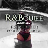R & Boujee - R&B Summer Poolside Sessions - 2017 - James Jay