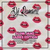 Slow Jamz - Ladies Edition @ItsDJRamsell