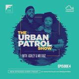 The Urban Patrol Show Episode 4