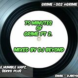 75 MINUTES OF GRIME PT 2. MIXED BY DJ BEYOND