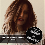 RECESS with SPINELLI #269, Gin Wigmore + Wind and the Wave