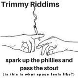 Trimmy Riddims - Spark up the Phillies and Pass The Stout
