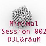 D3L&r&uM - Minimal Session 002 (Dj Set)