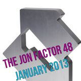 The Jon Factor 48 - January 2013