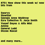 #751 New Fatima | Swarvy | Yussef Dayes & Alfa Mist | Ezra Collective ft. Jorja Smith | General Ludd