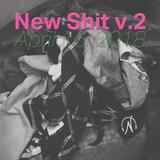 New Shit v.2 (April 16, 2018)