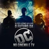 Alerta Vermelho #158 - O Futuro da DC no cinema e TV