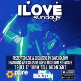 Dave Bolton Presents ILOVE Sunday's Feat. Exclusive Guest Mix From Ste McGee Live On Pure 107 19.03.