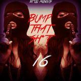Bump That Sh$t16
