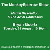 The MonkeySparrow 16- Bryan Goertz: Marital Dissolution & The Art of Confession