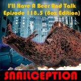 I'll Have A Beer And Talk Episode 118.5: SNAILCEPTION