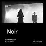 Noir @ UNION 77 RADIO 12.04.2016 'Quatrième'